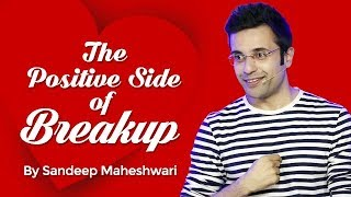The Positive Side of Breakup - By Sandeep Maheshwari I Hindi