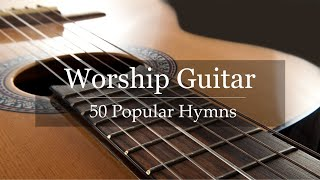Worship Guitar - Top 50 Hymns of All Time - Instrumental Gospel Music - 4k