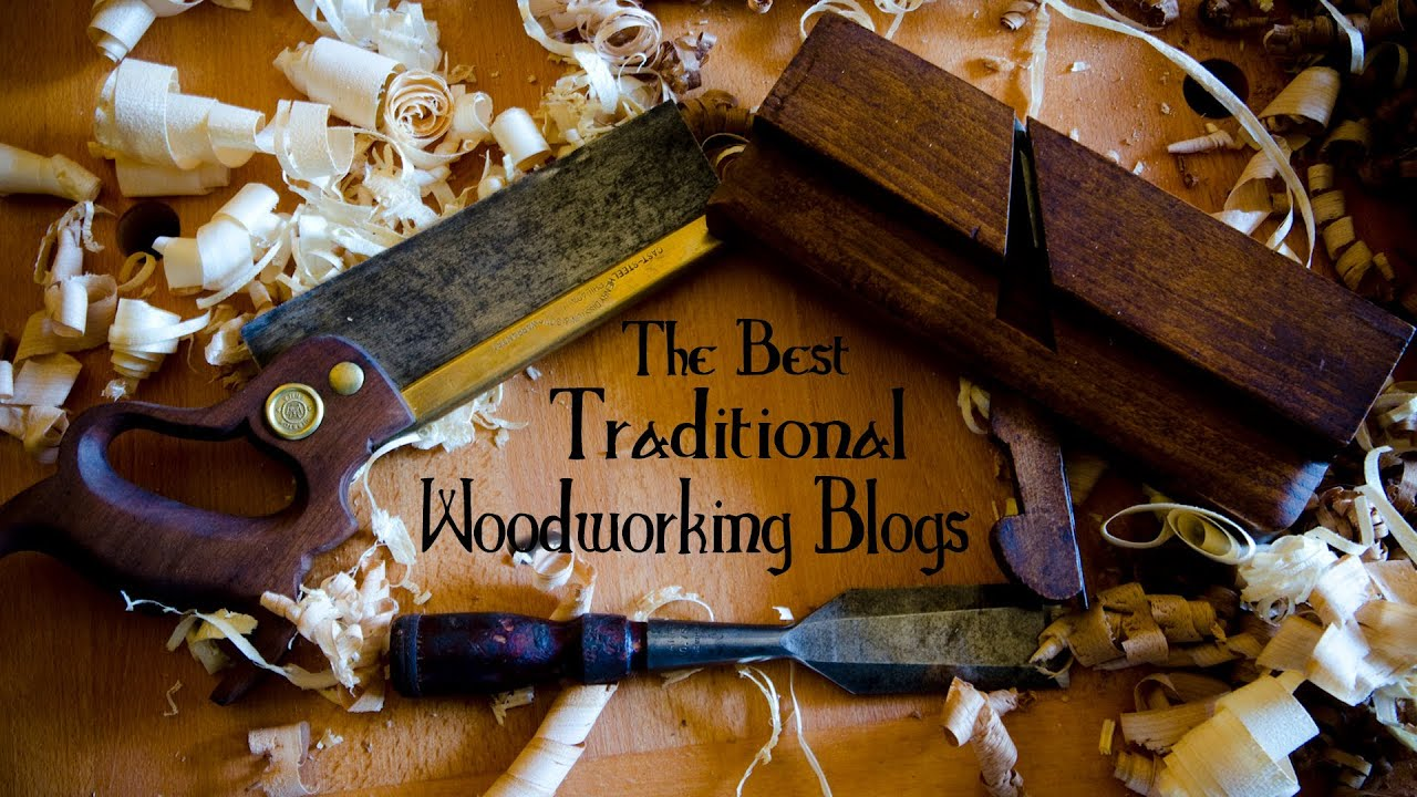 The Best Traditional Woodworking Blogs Youtube