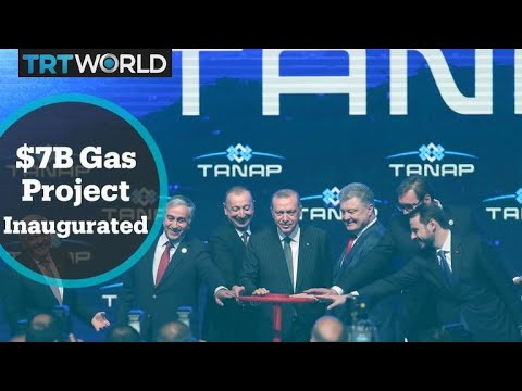TANAP Pipeline: The $7B gas project inaugurated in Turkey