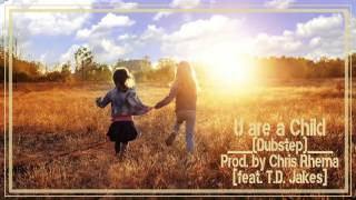 "Chris Rhema -""U are a Child"" -Dubstep [[ft. T.D. Jakes ]]"