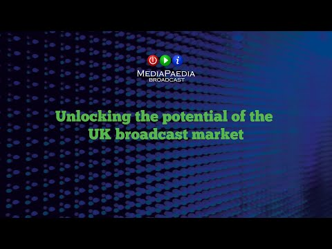 Unlocking the potential of the UK broadcast market.