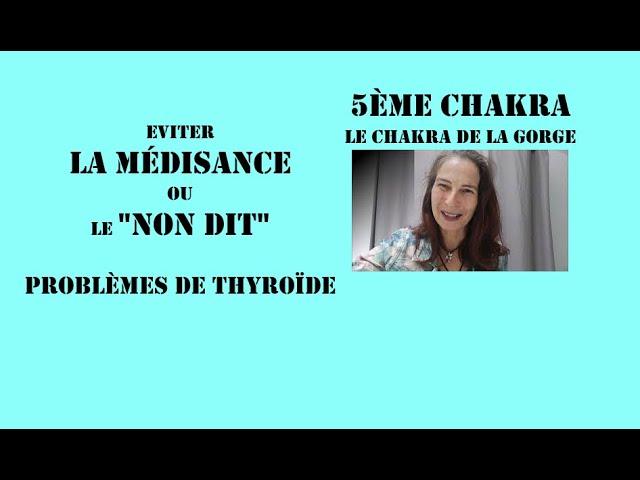 """Eviter la médisance ou le """"non dit"""", Problèmes de thyroïde : Le 5ème chakra."""