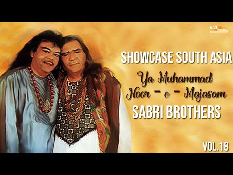 Ya Muhammad Noor - E - Majasam | Sabri Brothers | Showcase South Asia - Vol.18