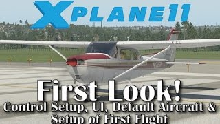 X-plane 11 - First look | User Interface, Control Setup, Default Aircraft & Setup of First Flight