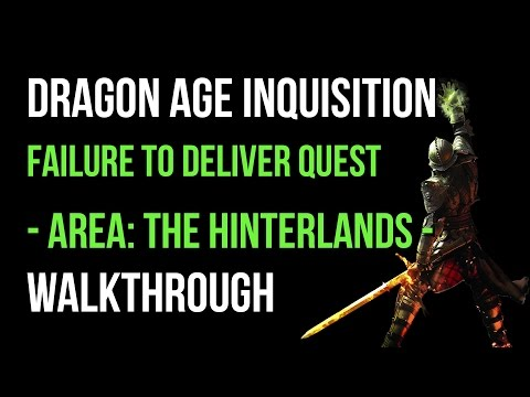 Dragon Age Inquisition Walkthrough Failure To Deliver Quest (The Hinterlands) Gameplay Let's Play