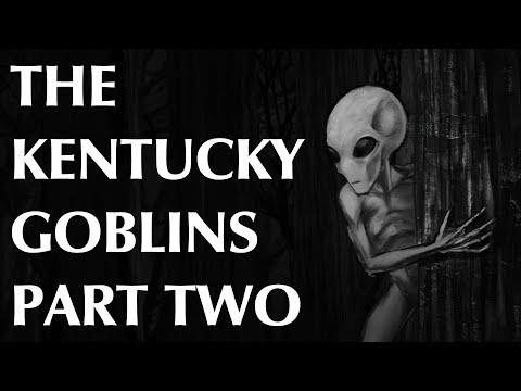 The Kentucky Goblins - Part Two - The Return?