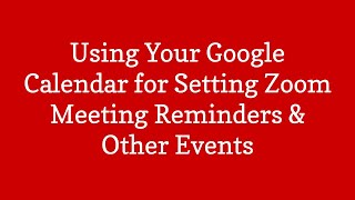 Using Your Google Calendar to Set Zoom Meeting Reminders