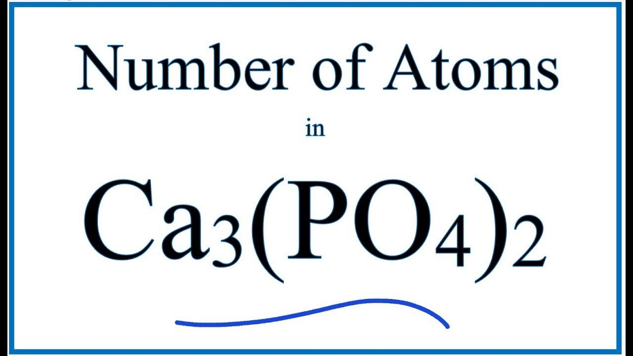Number of Atoms in Ca266(PO266)26 (Calcium phosphate)
