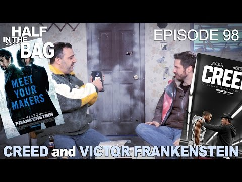 Half in the Bag Episode 98: Creed and Victor Frankenstein