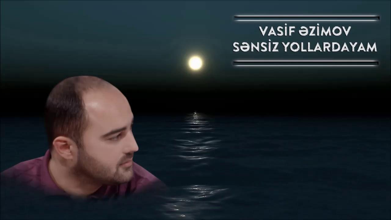 Vasif Azimov - Sənsiz Yollardayam (Original Official Audio)