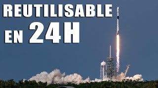 SpaceX : Une Falcon 9 Réutilisable en 24H ? DNDE #57