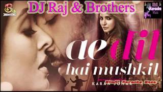 Ae Dil Hai Mushkil {Title Song }Hindi Karaoke Instrumental With Hindi Lyrics By Dj Raj & Brothers