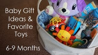 Baby Gift Ideas & Favorite Toys // 6-9 months