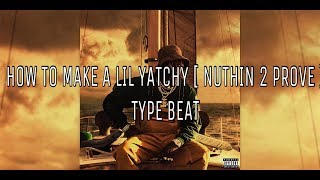 HOW TO MAKE A LIL YATCHY [Nuthin 2 Prove] TYPE BEAT (FL Studio Tutorial)
