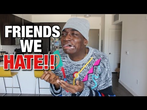 TYPES OF FRIENDS WE HATE!!