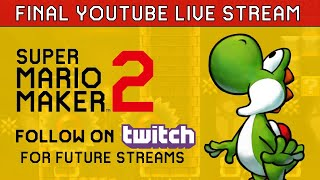 Final YouTube Super Mario Maker 2 Live Stream (Follow on Twitch)