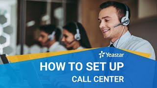 How to Set up Call Center on Yeastar P-Series PBX System | Configuration