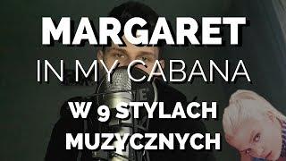 MARGARET - IN MY CABANA W 9 STYLACH MUZYCZNYCH! #1
