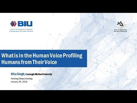 Hacking Deep Learning: What is in the Human Voice? Profiling Humans from Their Voice - Rita Singh