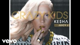 Ke$ha - Crazy Kids (Audio) ft. Juicy J