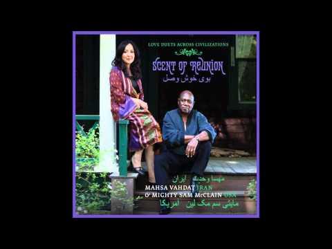 Mahsa Vahdat & Mighty Sam McClain-Flowers no one has ever seen.wmv