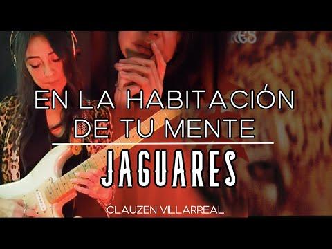 JAGUARES – EN LA HABITACIÓN DE TU MENTE (Cover: CLAUZEN VILLARREAL)