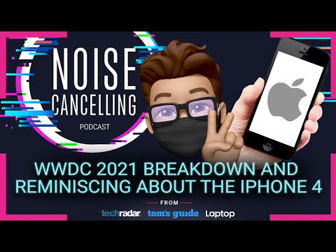 WWDC 2021 breakdown and reminiscing about the iPhone 4 | Noise Cancelling Podcast
