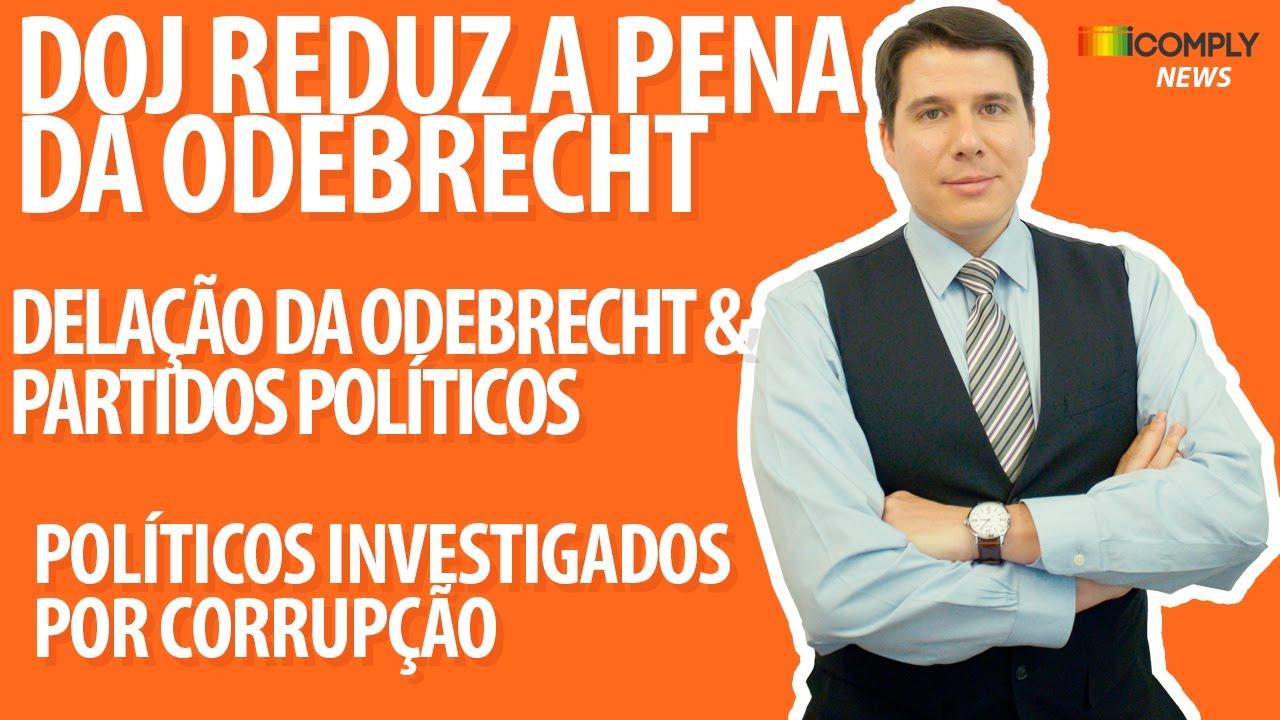 DOJ reduz a pena da Odebrecht  Odebrecht & partidos  Políticos & corrupção  - iComply News #63