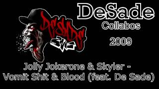 Jolly Jokerone & Skyler - Vomit Shit & Blood (feat. De Sade) (2009)