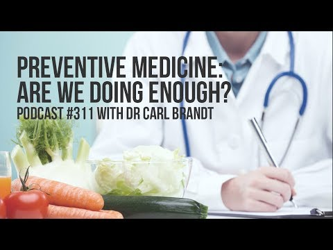 Preventive Medicine, are we doing enough? Podcast #311 with Dr Carl Brandt