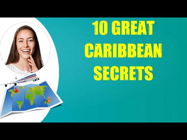 10 GREAT CARIBBEAN SECRETS & Travel Tips