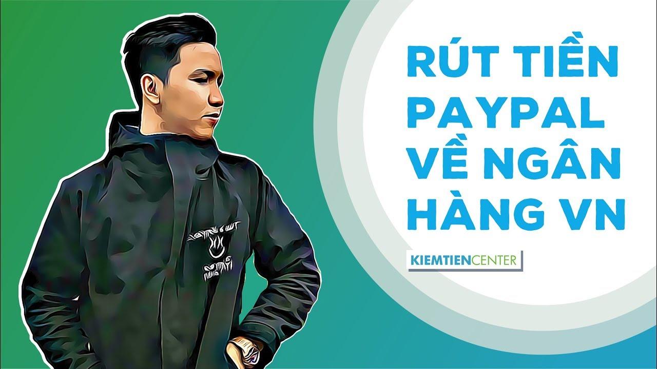 Hướng dẫn rút tiền từ Paypal về ngân hàng Việt Nam | Kiemtiencenter