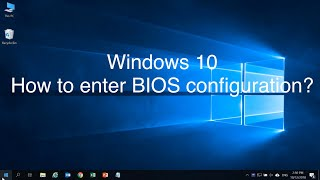 Windows 10 - H๐w to enter BIOS configuration?