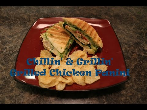 Chillin' and Grillin' - Grilled Chicken Paninis