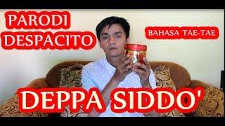 DEPPA SIDDO' - Despacito Bahasa Tae-Tae (Luwu & Toraja)