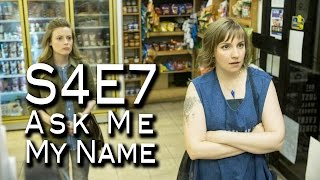 "Girls ""Ask Me My Name"" (S4E7) Review"