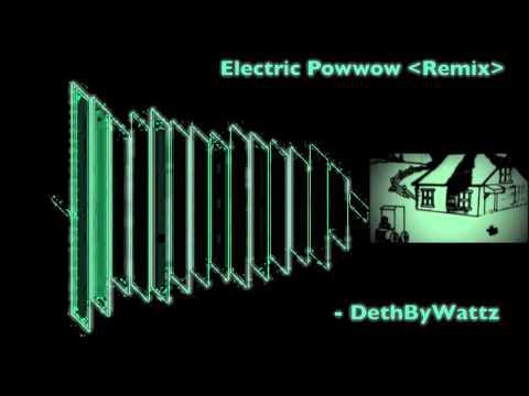 (Dubstep) Electric Powwow REMIX - DethbyWattz