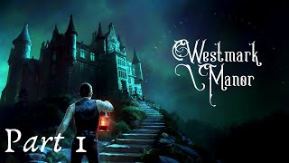 Westmark Manor - Let's Play Part 1: A Lovecraftian Mansion