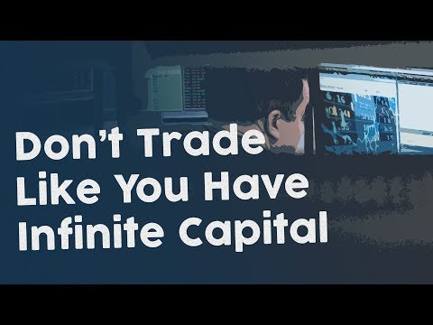 You don't have infinite capital so don't trade like you do