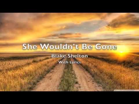 She Wouldn't Be Gone - Blake Shelton (With Lyrics)