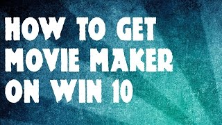 Get Windows Movie Maker For Windows 10