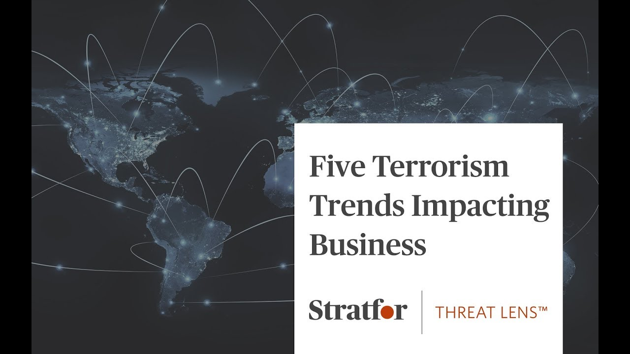 Five Terrorism Trends Impacting Business - A Stratfor Threat Lens Webcast