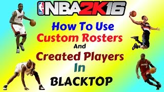 NBA 2K16 - How To Use Custom Rosters And Created Players in Blacktop