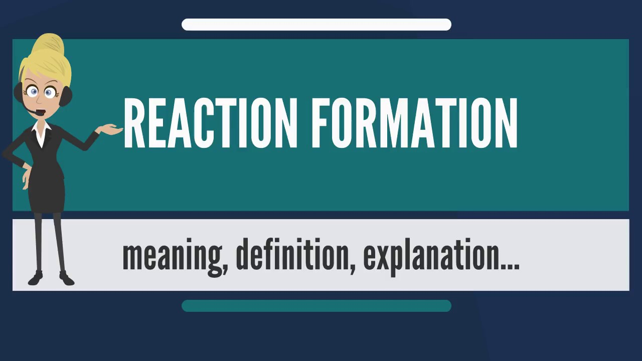 What Is Reaction Formation What Does Reaction Formation Mean