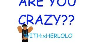 (ROBLOX) Are you crazy- Conor Maynard w/ xherlolo