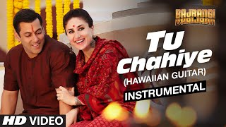 Tu Chahiye (Hawaiian Guitar) Instrumental | Bajrangi Bhaijaan | Salman Khan, Kareena Kapoor Khan