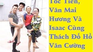 Tóc Tiên, Văn Mai Hương và Isaac cùng thách đố Hồ Văn Cường - [Tin mới 123]