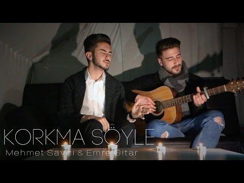 Mehmet Savci & Emre Gitar - Korkma Söyle...