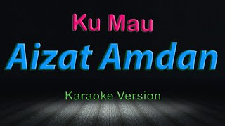 Aizat Amdan & Hanin Dhiya - Ku Mau Karaoke
